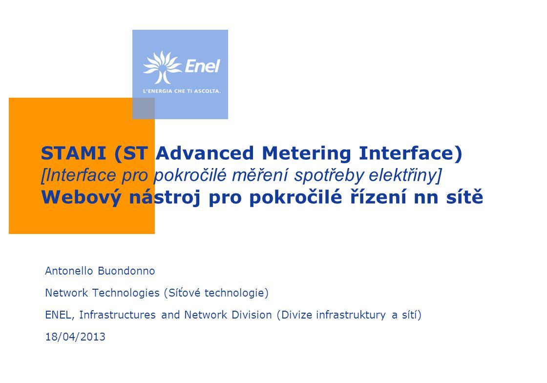Uso: Aziendale STAMI: Advanced Metering Interface Profil zatížení Profil zatížení transformátoru změřený bilančním elektroměrem Agregace zákaznických profilů zatížení Součet [spotřeby] energie naměřené každým jednotlivým elektroměrem Pravděpodobný energetický podvod [krádež elektřiny] Mezi 9.00 dopoledne a 6.00 odpoledne je rozdíl mezi 2 křivkami větší, než [velikost] očekávaných technických ztrát: je zapotřebí ověřit to v terénu Pravděpodobný energetický podvod [krádež elektřiny] Mezi 9.00 dopoledne a 6.00 odpoledne je rozdíl mezi 2 křivkami větší, než [velikost] očekávaných technických ztrát: je zapotřebí ověřit to v terénu