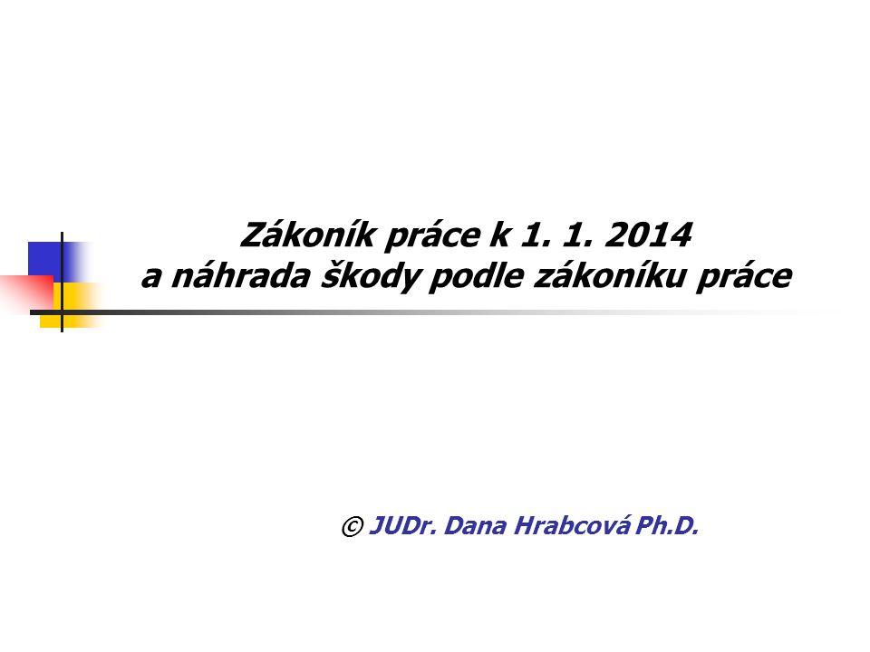 Zákoník práce k 1. 1. 2014 a náhrada škody podle zákoníku práce © JUDr. Dana Hrabcová Ph.D.