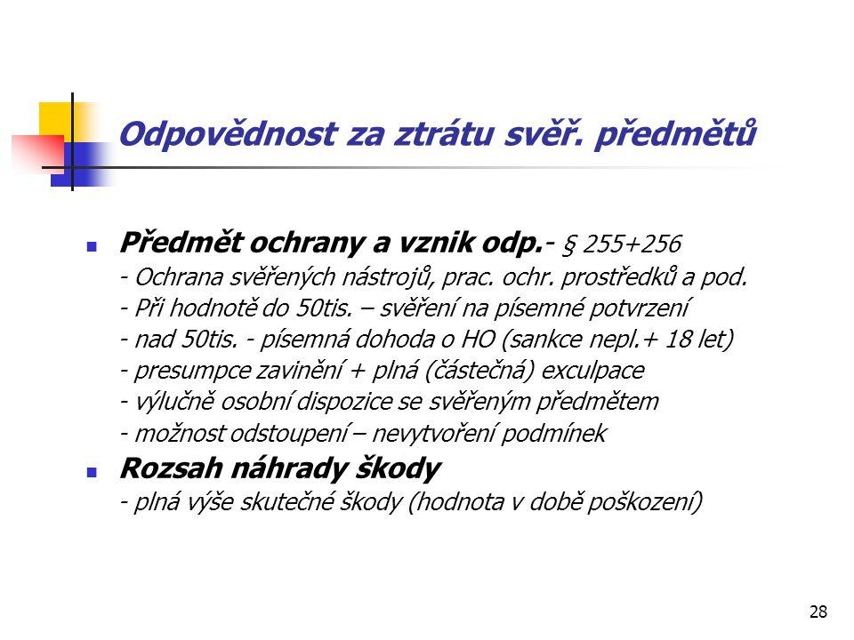 28 Odpovědnost za ztrátu svěř. předmětů Předmět ochrany a vznik odp.- § 255+256 - Ochrana svěřených nástrojů, prac. ochr. prostředků a pod. - Při hodn