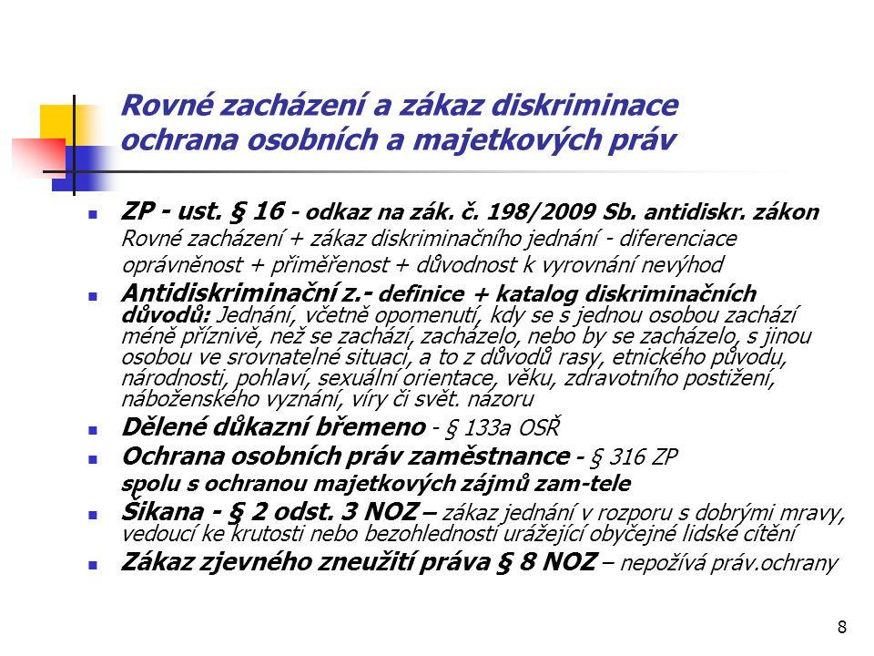 8 Rovné zacházení a zákaz diskriminace ochrana osobních a majetkových práv ZP - ust. § 16 - odkaz na zák. č. 198/2009 Sb. antidiskr. zákon Rovné zachá