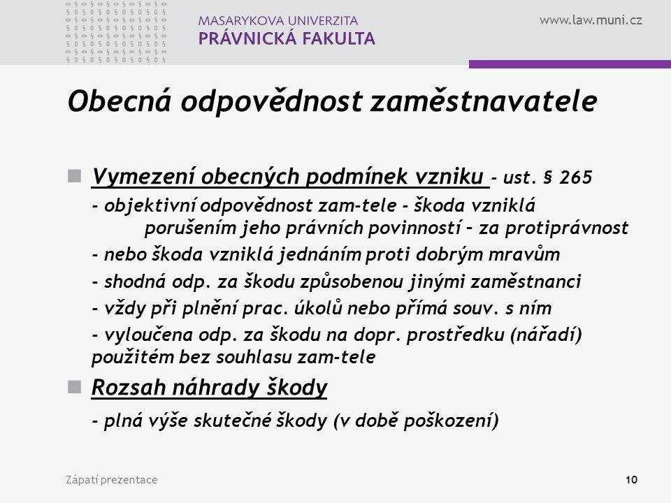 www.law.muni.cz Obecná odpovědnost zaměstnavatele Vymezení obecných podmínek vzniku - ust.