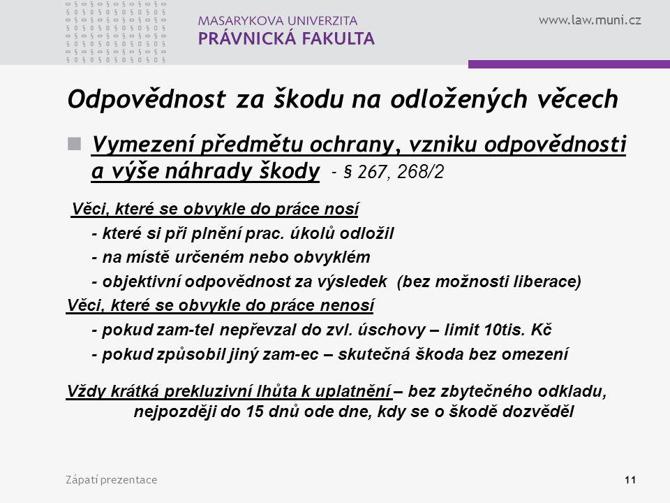 www.law.muni.cz Odpovědnost za škodu na odložených věcech Vymezení předmětu ochrany, vzniku odpovědnosti a výše náhrady škody - § 267, 268/2 Věci, které se obvykle do práce nosí - které si při plnění prac.