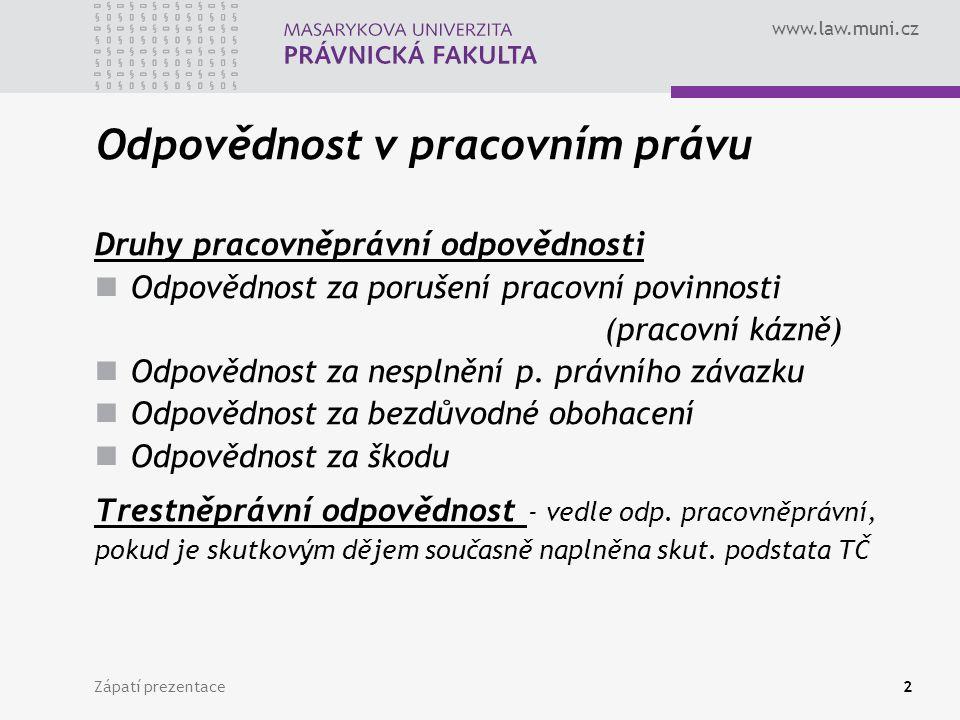 www.law.muni.cz Zápatí prezentace2 Odpovědnost v pracovním právu Druhy pracovněprávní odpovědnosti Odpovědnost za porušení pracovní povinnosti (pracovní kázně) Odpovědnost za nesplnění p.