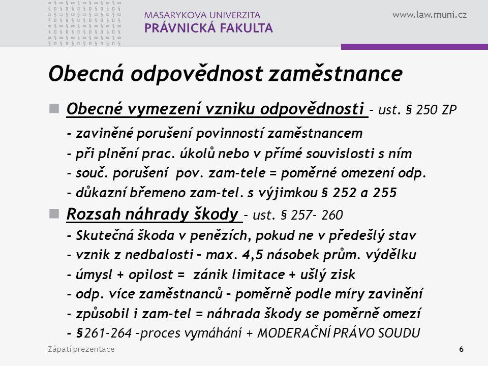 www.law.muni.cz Obecná odpovědnost zaměstnance Obecné vymezení vzniku odpovědnosti – ust.