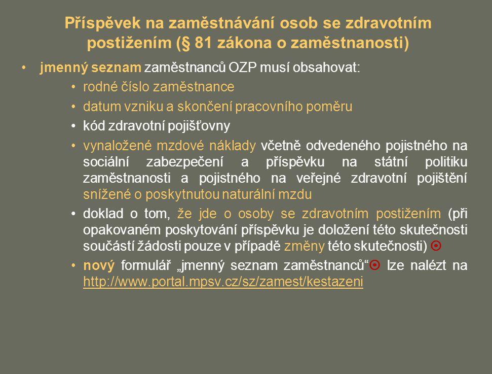 Příspěvek na zaměstnávání osob se zdravotním postižením (§ 81 zákona o zaměstnanosti) jmenný seznam zaměstnanců OZP musí obsahovat: rodné číslo zaměst