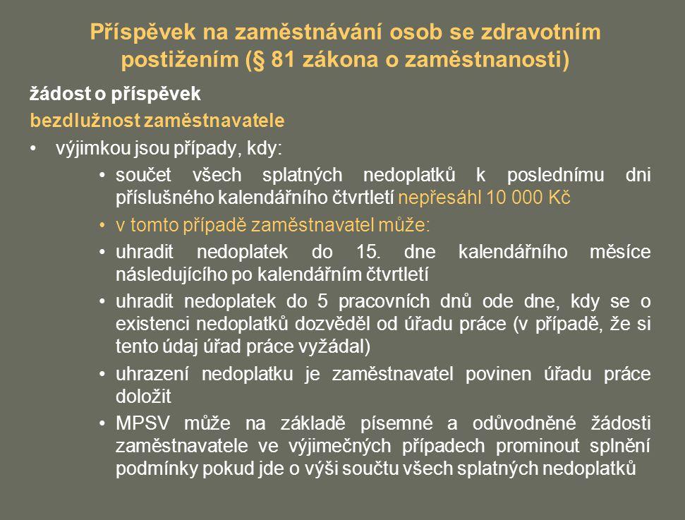 Příspěvek na zaměstnávání osob se zdravotním postižením (§ 81 zákona o zaměstnanosti) žádost o příspěvek bezdlužnost zaměstnavatele výjimkou jsou příp