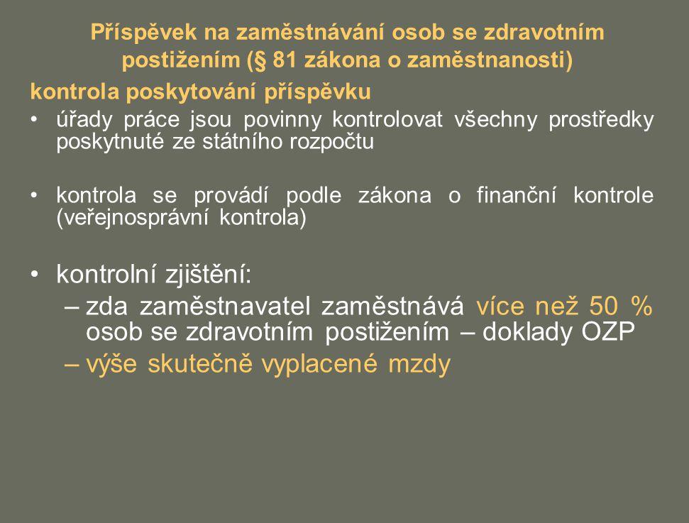 Příspěvek na zaměstnávání osob se zdravotním postižením (§ 81 zákona o zaměstnanosti) kontrola poskytování příspěvku úřady práce jsou povinny kontrolo
