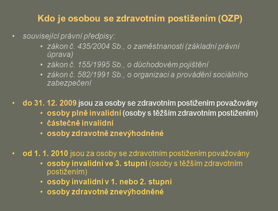 Kdo je osobou se zdravotním postižením (OZP) související právní předpisy: zákon č. 435/2004 Sb., o zaměstnanosti (základní právní úprava) zákon č. 155