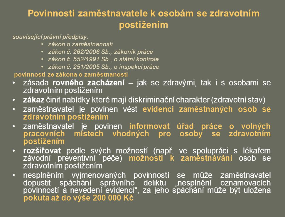 Povinnosti zaměstnavatele k osobám se zdravotním postižením související právní předpisy: zákon o zaměstnanosti zákon č.