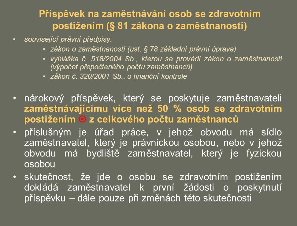 Příspěvek na zaměstnávání osob se zdravotním postižením (§ 81 zákona o zaměstnanosti) související právní předpisy: zákon o zaměstnanosti (ust. § 78 zá