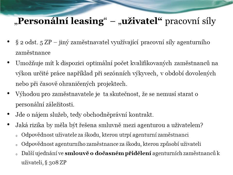 """""""Personální leasing"""" – """"uživatel"""" pracovní síly § 2 odst. 5 ZP – jiný zaměstnavatel využívající pracovní síly agenturního zaměstnance Umožňuje mít k d"""