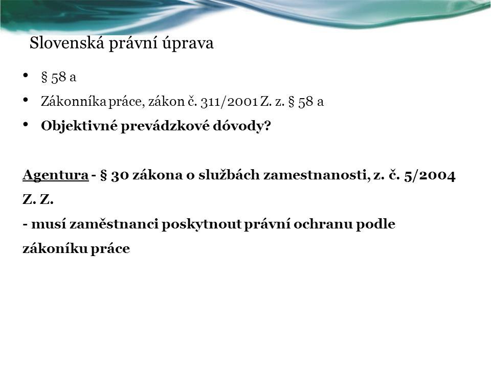Slovenská právní úprava § 58 a Zákonníka práce, zákon č. 311/2001 Z. z. § 58 a Objektivné prevádzkové dóvody? Agentura - § 30 zákona o službách zamest