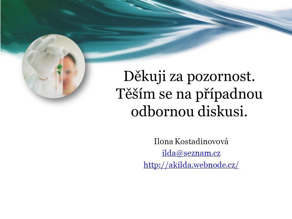 Děkuji za pozornost. Těším se na případnou odbornou diskusi. Ilona Kostadinovová ilda@seznam.cz http://akilda.webnode.cz/