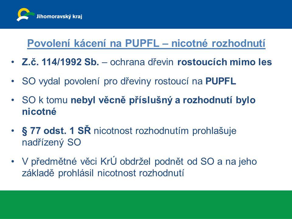 Povolení kácení na PUPFL – nicotné rozhodnutí Z.č. 114/1992 Sb. – ochrana dřevin rostoucích mimo les SO vydal povolení pro dřeviny rostoucí na PUPFL S