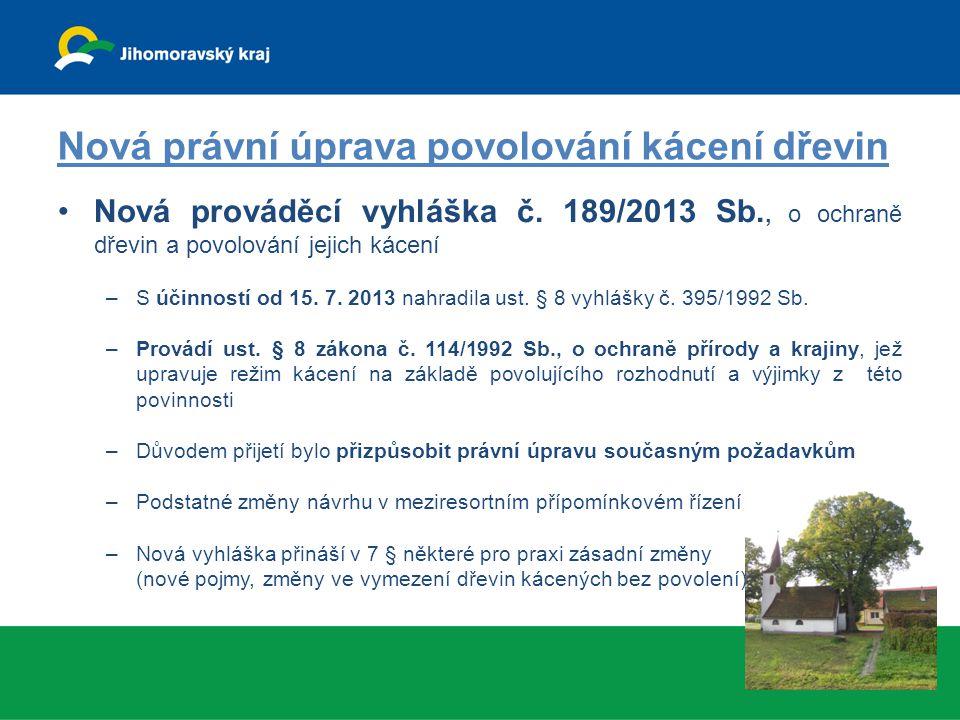 Nová právní úprava povolování kácení dřevin Nová prováděcí vyhláška č. 189/2013 Sb., o ochraně dřevin a povolování jejich kácení –S účinností od 15. 7