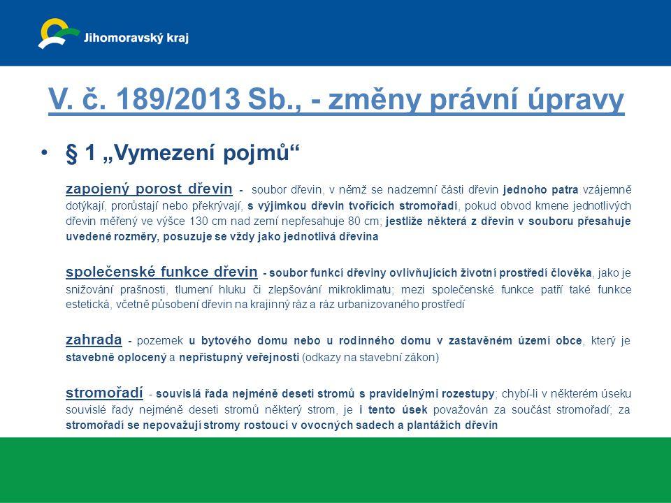 """V. č. 189/2013 Sb., - změny právní úpravy § 1 """"Vymezení pojmů"""" zapojený porost dřevin - soubor dřevin, v němž se nadzemní části dřevin jednoho patra v"""