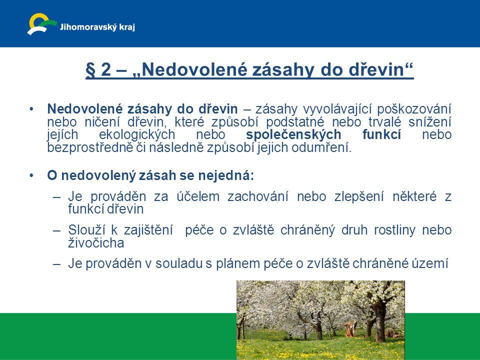 """§ 2 – """"Nedovolené zásahy do dřevin"""" Nedovolené zásahy do dřevin – zásahy vyvolávající poškozování nebo ničení dřevin, které způsobí podstatné nebo trv"""