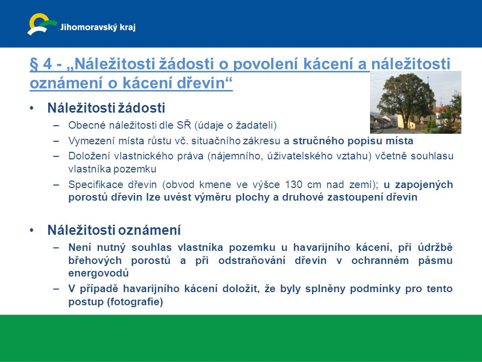 "§ 4 - ""Náležitosti žádosti o povolení kácení a náležitosti oznámení o kácení dřevin"" Náležitosti žádosti –Obecné náležitosti dle SŘ (údaje o žadateli)"