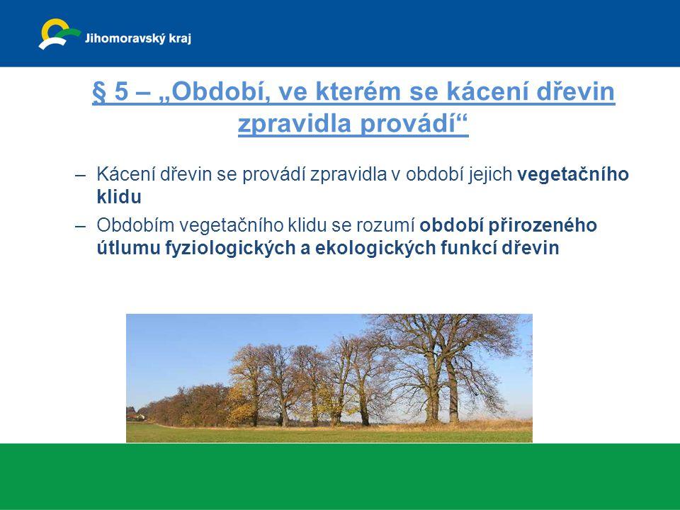 """§ 5 – """"Období, ve kterém se kácení dřevin zpravidla provádí"""" –Kácení dřevin se provádí zpravidla v období jejich vegetačního klidu –Obdobím vegetačníh"""