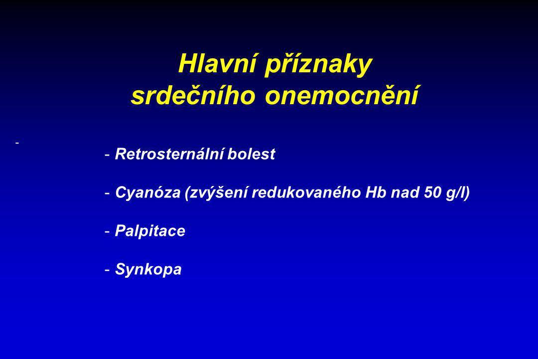 Hlavní příznaky srdečního onemocnění - - Retrosternální bolest - Cyanóza (zvýšení redukovaného Hb nad 50 g/l) - Palpitace - Synkopa