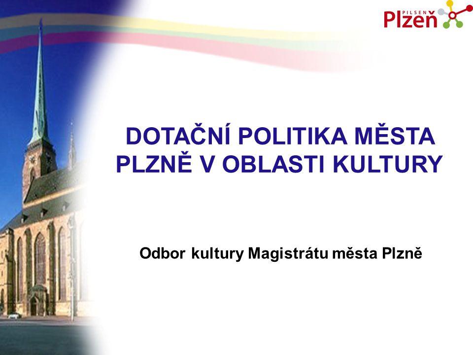 DOTAČNÍ POLITIKA MĚSTA PLZNĚ V OBLASTI KULTURY Odbor kultury Magistrátu města Plzně