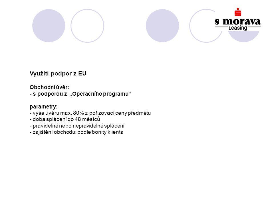 """Využití podpor z EU Obchodní úvěr: - s podporou z """"Operačního programu parametry: - výše úvěru max."""