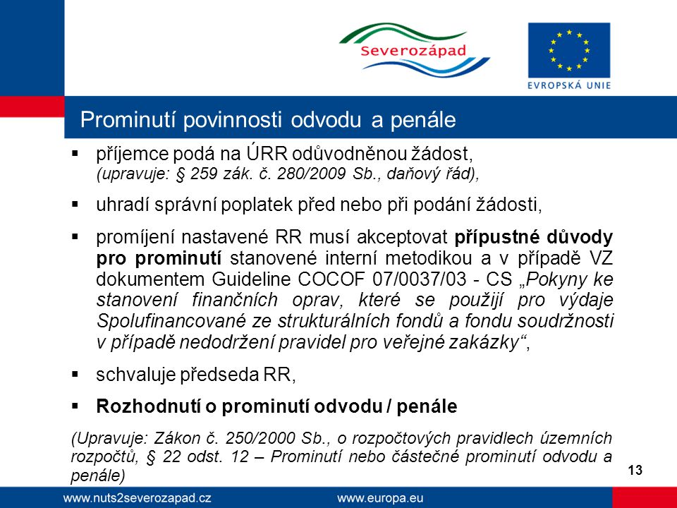 Prominutí povinnosti odvodu a penále  příjemce podá na ÚRR odůvodněnou žádost, (upravuje: § 259 zák. č. 280/2009 Sb., daňový řád),  uhradí správní p