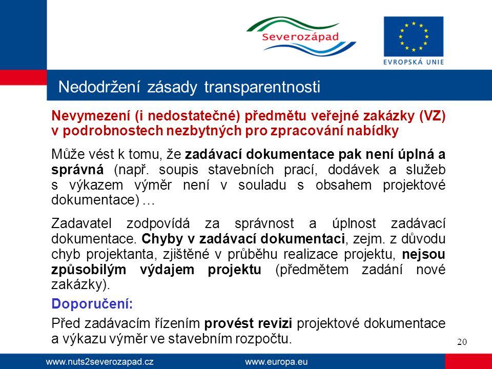Nedodržení zásady transparentnosti Nevymezení (i nedostatečné) předmětu veřejné zakázky (VZ) v podrobnostech nezbytných pro zpracování nabídky Může vé