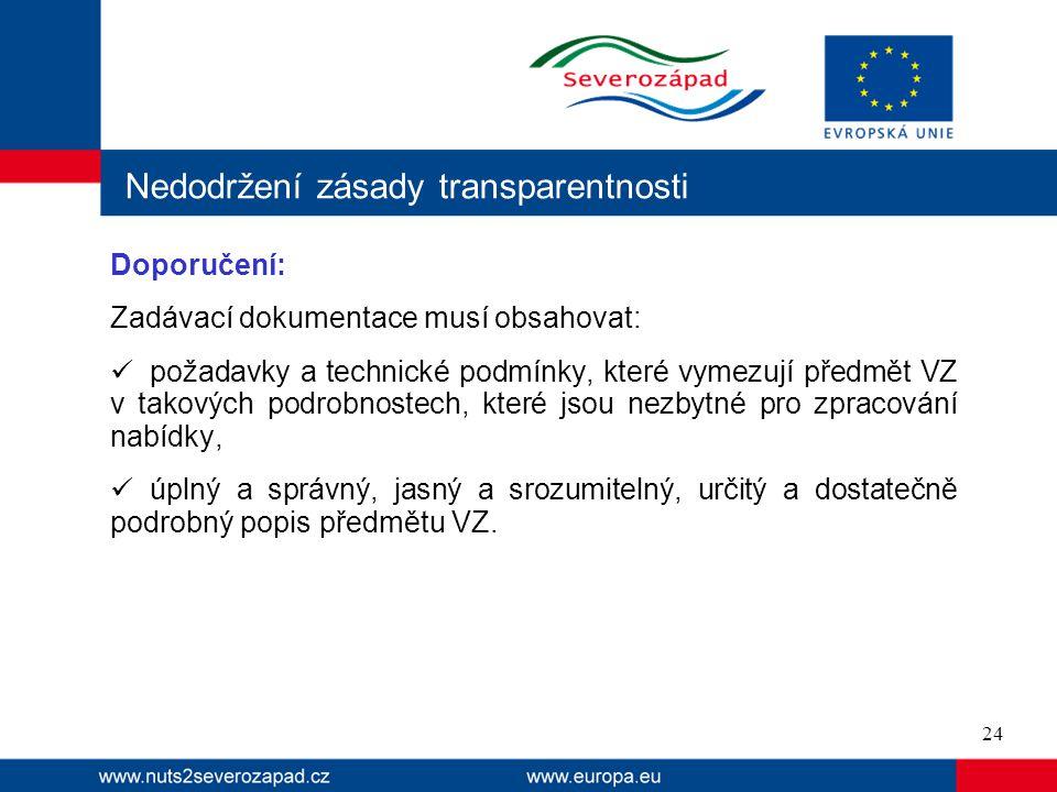 Nedodržení zásady transparentnosti Doporučení: Zadávací dokumentace musí obsahovat: požadavky a technické podmínky, které vymezují předmět VZ v takový