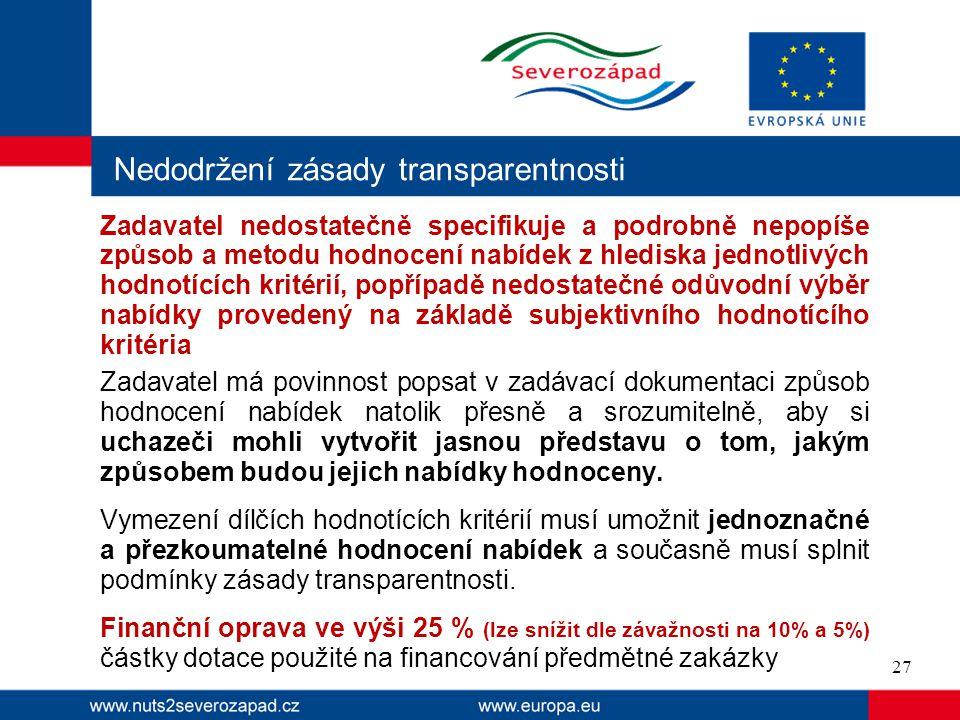 Nedodržení zásady transparentnosti Zadavatel nedostatečně specifikuje a podrobně nepopíše způsob a metodu hodnocení nabídek z hlediska jednotlivých ho