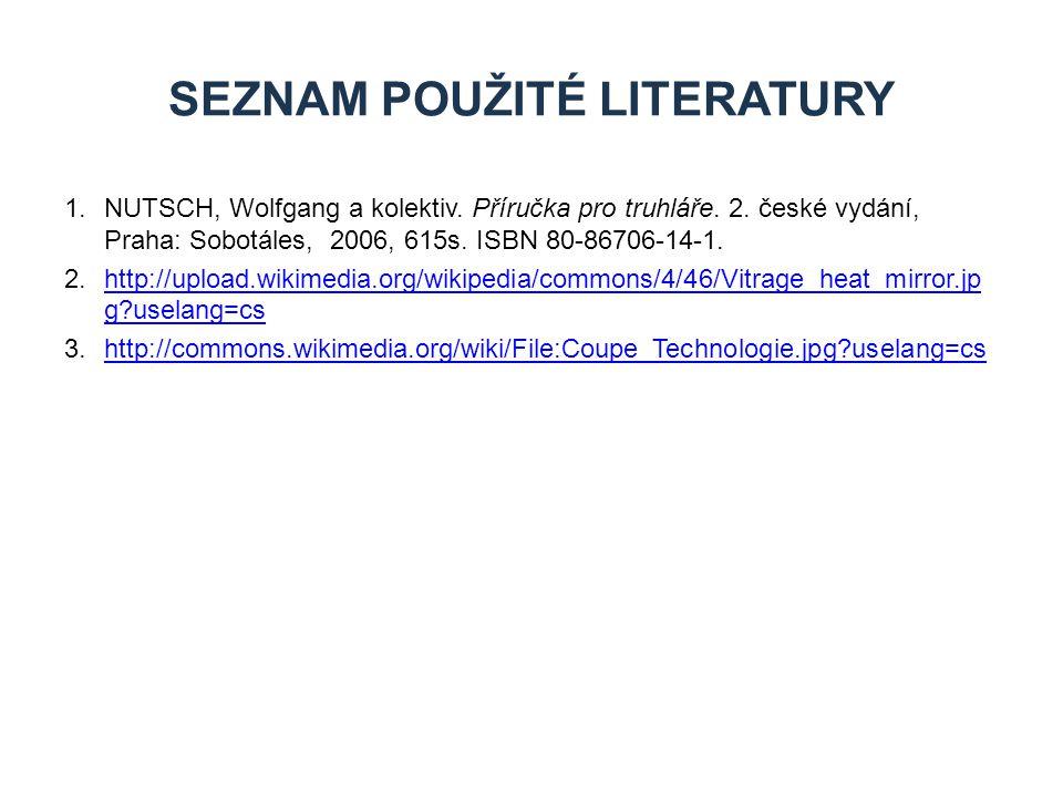 1.NUTSCH, Wolfgang a kolektiv. Příručka pro truhláře. 2. české vydání, Praha: Sobotáles, 2006, 615s. ISBN 80-86706-14-1. 2.http://upload.wikimedia.org