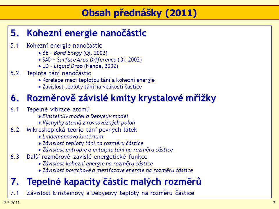 2.3.20112 5.Kohezní energie nanočástic 5.1Kohezní energie nanočástic  BE – Bond Enegy (Qi, 2002)  SAD – Surface Area Difference (Qi, 2002)  LD – Li