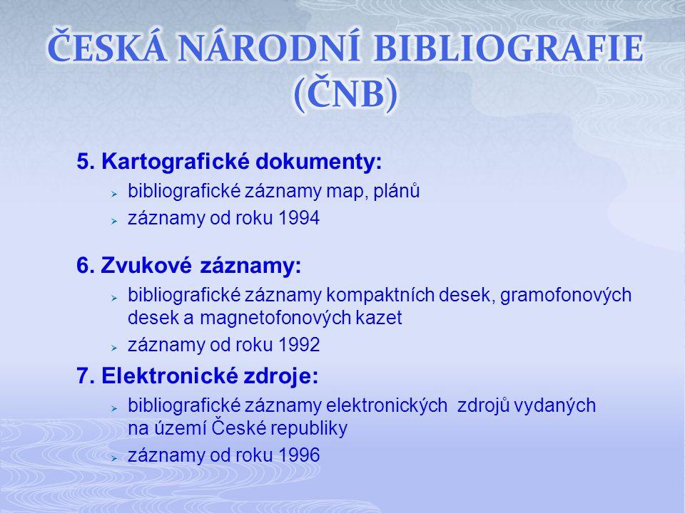 5. Kartografické dokumenty:  bibliografické záznamy map, plánů  záznamy od roku 1994 6.