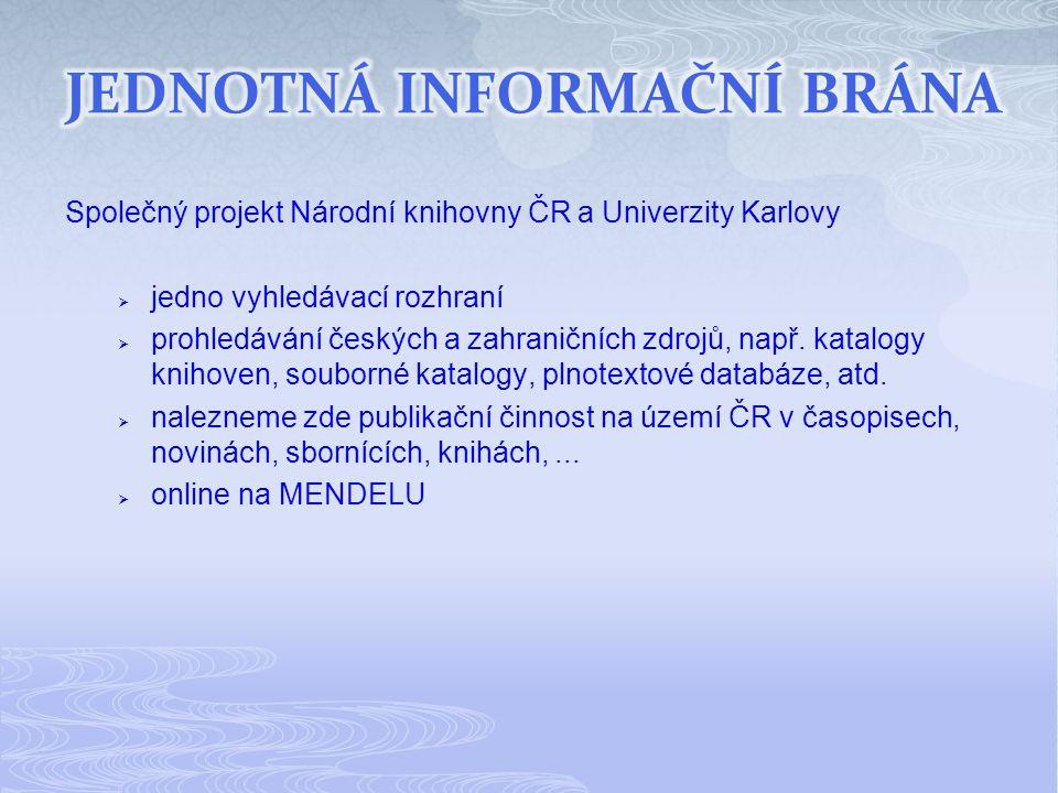 Společný projekt Národní knihovny ČR a Univerzity Karlovy  jedno vyhledávací rozhraní  prohledávání českých a zahraničních zdrojů, např. katalogy kn