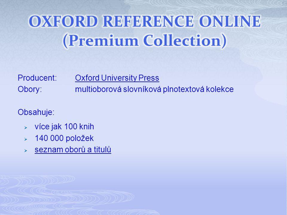 Producent:Oxford University PressOxford University Press Obory:multioborová slovníková plnotextová kolekce Obsahuje:  více jak 100 knih  140 000 položek  seznam oborů a titulů seznam oborů a titulů
