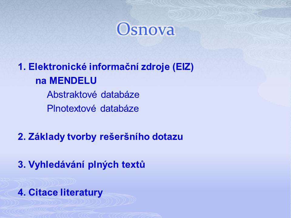 1. Elektronické informační zdroje (EIZ) na MENDELU Abstraktové databáze Plnotextové databáze 2. Základy tvorby rešeršního dotazu 3. Vyhledávání plných