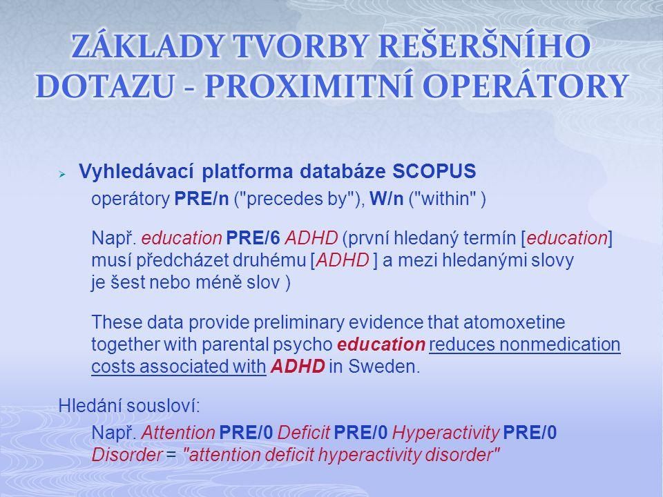  Vyhledávací platforma databáze SCOPUS operátory PRE/n ( precedes by ), W/n ( within ) Např.