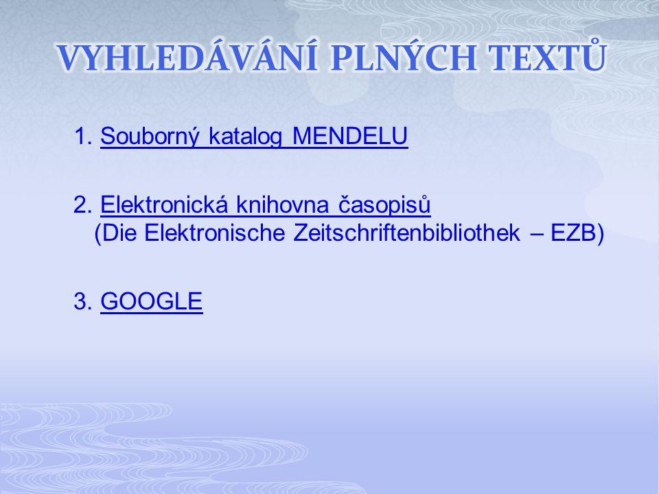 1. Souborný katalog MENDELUSouborný katalog MENDELU 2. Elektronická knihovna časopisů (Die Elektronische Zeitschriftenbibliothek – EZB)Elektronická kn