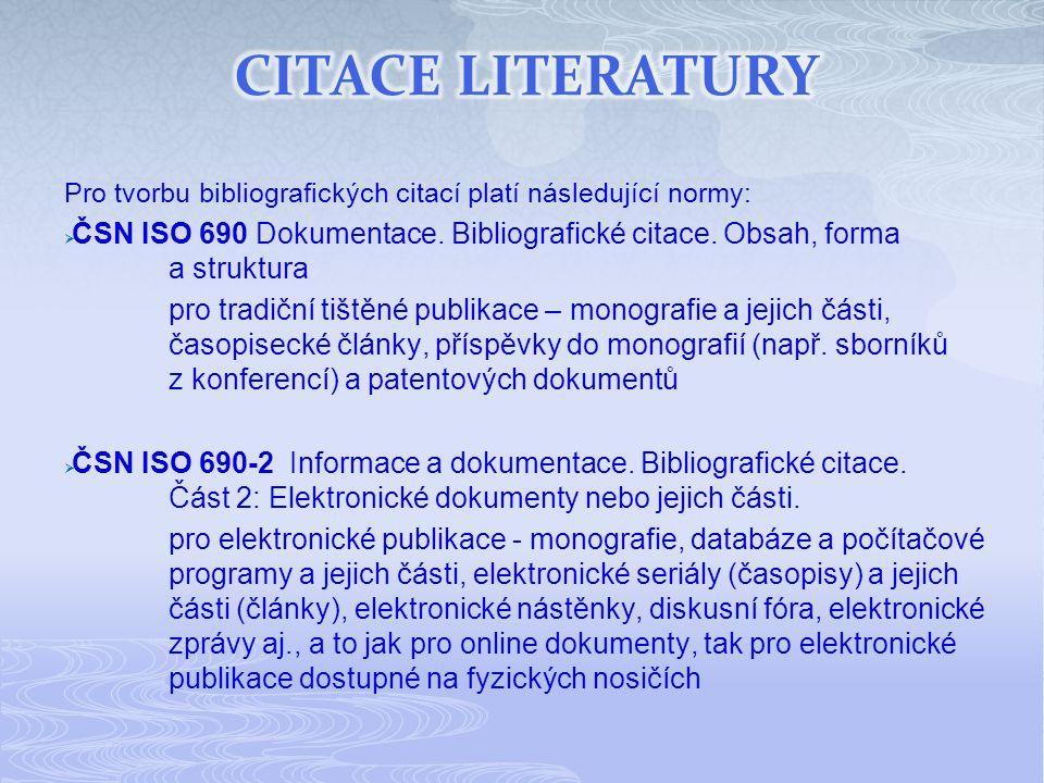 Pro tvorbu bibliografických citací platí následující normy:  ČSN ISO 690 Dokumentace. Bibliografické citace. Obsah, forma a struktura pro tradiční ti