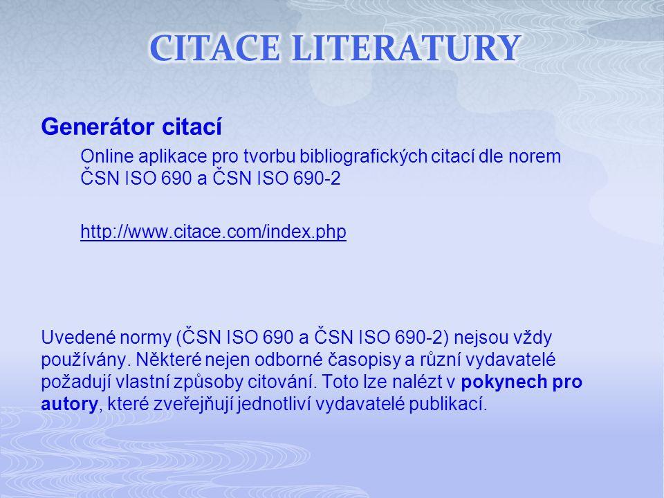 Generátor citací Online aplikace pro tvorbu bibliografických citací dle norem ČSN ISO 690 a ČSN ISO 690-2 http://www.citace.com/index.php Uvedené normy (ČSN ISO 690 a ČSN ISO 690-2) nejsou vždy používány.