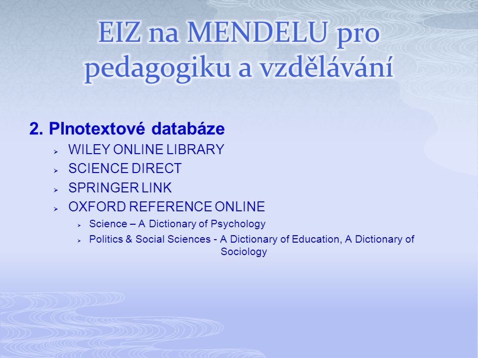 2. Plnotextové databáze  WILEY ONLINE LIBRARY  SCIENCE DIRECT  SPRINGER LINK  OXFORD REFERENCE ONLINE  Science – A Dictionary of Psychology  Pol