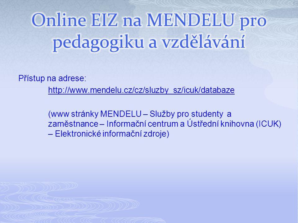 Přístup na adrese: http://www.mendelu.cz/cz/sluzby_sz/icuk/databaze (www stránky MENDELU – Služby pro studenty a zaměstnance – Informační centrum a Ústřední knihovna (ICUK) – Elektronické informační zdroje)