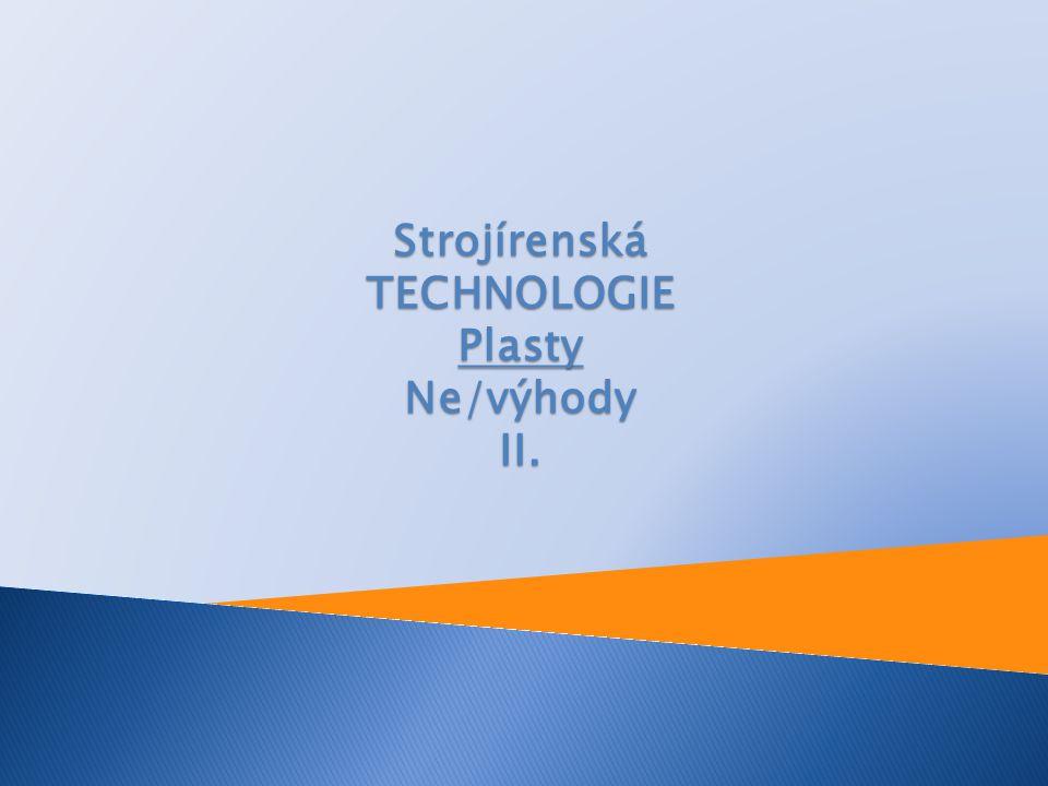 Strojírenská TECHNOLOGIE Plasty Ne/výhody II.
