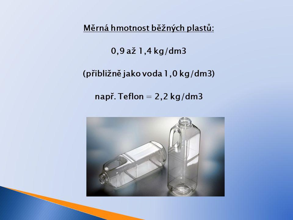 Měrná hmotnost běžných plastů: 0,9 až 1,4 kg/dm3 (přibližně jako voda 1,0 kg/dm3) např. Teflon = 2,2 kg/dm3