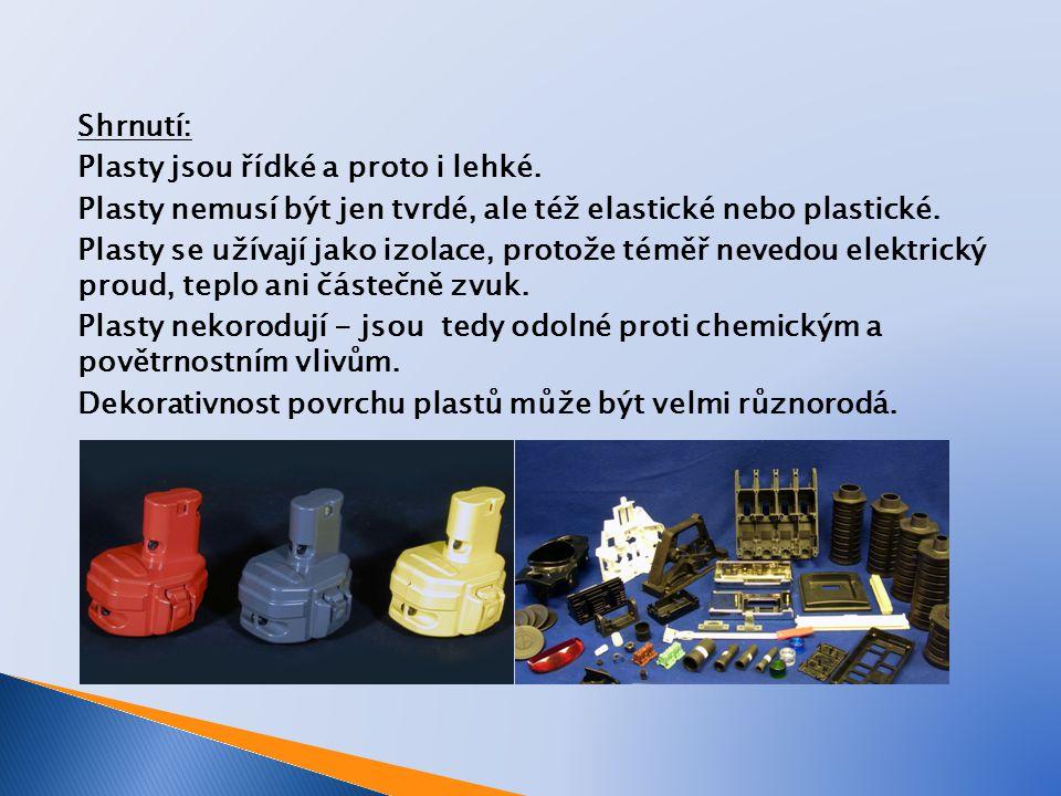 Shrnutí: Plasty jsou řídké a proto i lehké. Plasty nemusí být jen tvrdé, ale též elastické nebo plastické. Plasty se užívají jako izolace, protože tém
