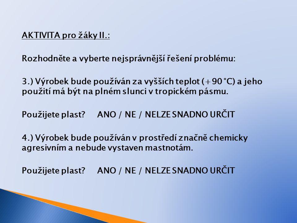 AKTIVITA pro žáky II.: Rozhodněte a vyberte nejsprávnější řešení problému: 3.) Výrobek bude používán za vyšších teplot (+90 °C) a jeho použití má být