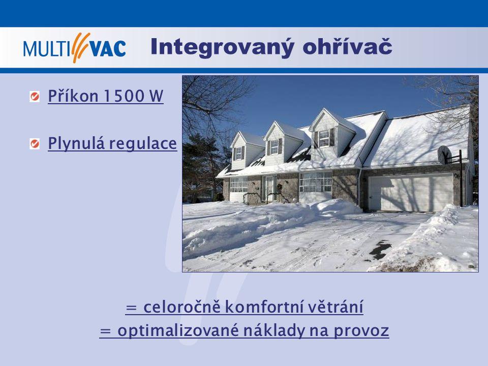 Integrovaný ohřívač Příkon 1500 W Plynulá regulace = celoročně komfortní větrání = optimalizované náklady na provoz