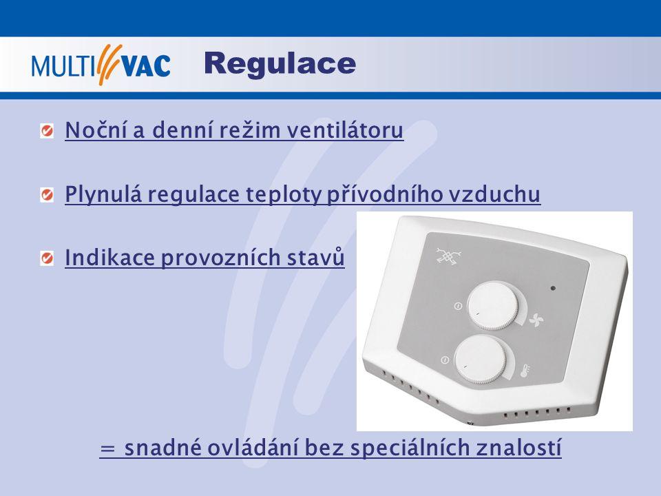 Regulace Noční a denní režim ventilátoru Plynulá regulace teploty přívodního vzduchu Indikace provozních stavů = snadné ovládání bez speciálních znalo