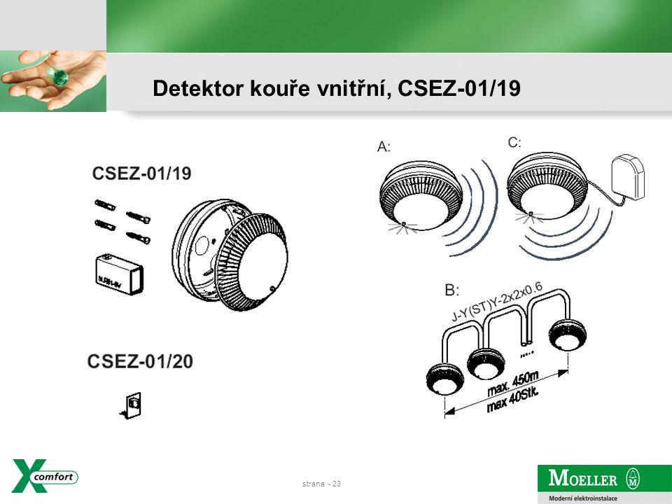 strana - 22 Detekce kouře - optická/akustická indikace Alarm: Propojení až 40-ti detektorů kabelem Od 1.7. 2008 povinně v instalacích Montáž na strop