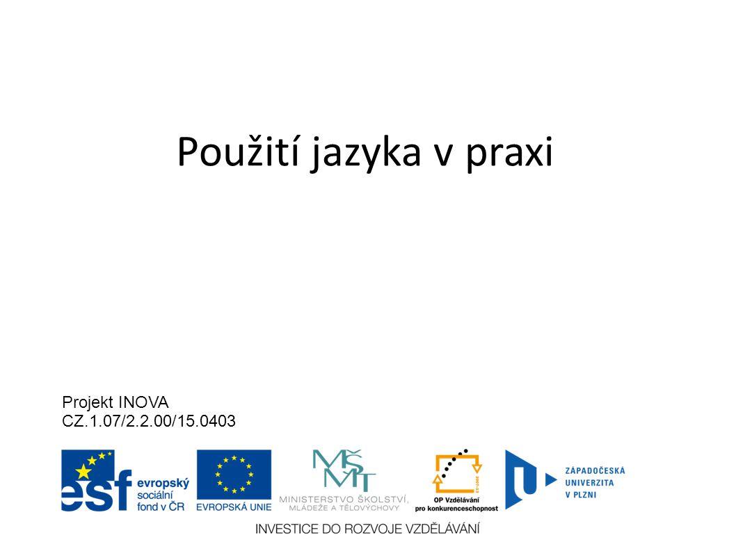 Použití jazyka v praxi Projekt INOVA CZ.1.07/2.2.00/15.0403